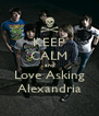 KEEP CALM and Love Asking Alexandria - Personalised Poster A4 size