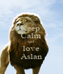 Keep  Calm and love Aslan - Personalised Poster A4 size