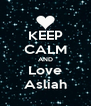 KEEP CALM AND Love Asliah - Personalised Poster A4 size