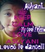 KEEP CALM AND LOVE ASLYANI - Personalised Poster A4 size