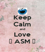 Keep Calm and Love 😘 ASM 👌 - Personalised Poster A4 size