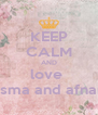 KEEP CALM AND love  asma and afnan - Personalised Poster A4 size