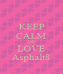 KEEP CALM AND LOVE Asphalt8 - Personalised Poster A4 size
