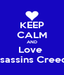 KEEP CALM AND Love  Assassins Creed 3 - Personalised Poster A4 size