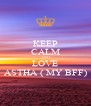 KEEP CALM AND LOVE ASTHA ( MY BFF) - Personalised Poster A4 size