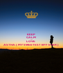 KEEP CALM AND LOVE  ASTHA ( MY SWEETEST BFF EVER ) - Personalised Poster A4 size