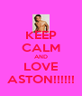 KEEP CALM AND LOVE ASTON!!!!!! - Personalised Poster A4 size
