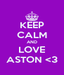 KEEP CALM AND LOVE ASTON <3 - Personalised Poster A4 size