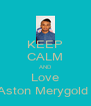KEEP CALM AND Love Aston Merygold  - Personalised Poster A4 size