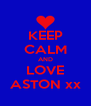 KEEP CALM AND LOVE ASTON xx - Personalised Poster A4 size