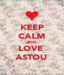 KEEP CALM AND LOVE  ASTOU - Personalised Poster A4 size