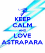 KEEP CALM AND LOVE ASTRAPARA - Personalised Poster A4 size