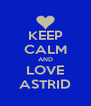 KEEP CALM AND LOVE ASTRID - Personalised Poster A4 size