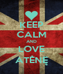 KEEP CALM AND LOVE ATĖNĘ - Personalised Poster A4 size