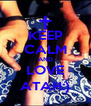KEEP CALM AND LOVE ATAH:) - Personalised Poster A4 size