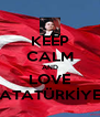 KEEP CALM AND LOVE ATATÜRKİYE - Personalised Poster A4 size