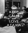 KEEP CALM AND LOVE ATAXIA - Personalised Poster A4 size