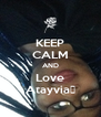 KEEP CALM AND Love Atayvia💋 - Personalised Poster A4 size