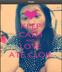KEEP CALM AND LOVE ATE CLOIE - Personalised Poster A4 size