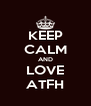 KEEP CALM AND LOVE ATFH - Personalised Poster A4 size