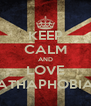 KEEP CALM AND LOVE ATHAPHOBIA - Personalised Poster A4 size
