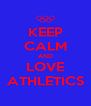 KEEP CALM AND LOVE ATHLETICS - Personalised Poster A4 size