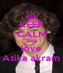 KEEP CALM AND love Atika akram - Personalised Poster A4 size