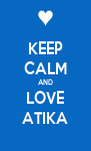 KEEP CALM AND LOVE ATIKA - Personalised Poster A4 size