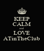 KEEP CALM and LOVE ATinTheClub - Personalised Poster A4 size