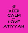 KEEP CALM AND LOVE ATIYYAH - Personalised Poster A4 size