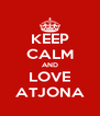 KEEP CALM AND LOVE ATJONA - Personalised Poster A4 size