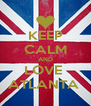 KEEP CALM AND LOVE  ATLANTA  - Personalised Poster A4 size