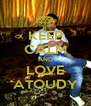 KEEP CALM AND LOVE ATOUDY - Personalised Poster A4 size