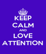 KEEP CALM AND LOVE ATTENTION - Personalised Poster A4 size