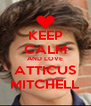KEEP CALM AND LOVE ATTICUS MITCHELL - Personalised Poster A4 size