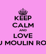 KEEP CALM AND LOVE AU MOULIN ROSE - Personalised Poster A4 size