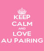 KEEP CALM AND LOVE AU PAIRING - Personalised Poster A4 size