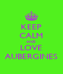 KEEP CALM AND LOVE AUBERGINES - Personalised Poster A4 size