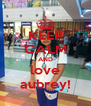 KEEP CALM AND love aubrey! - Personalised Poster A4 size