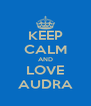 KEEP CALM AND LOVE AUDRA - Personalised Poster A4 size