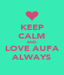 KEEP CALM AND LOVE AUFA ALWAYS - Personalised Poster A4 size