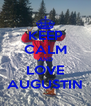 KEEP CALM AND LOVE AUGUSTIN - Personalised Poster A4 size