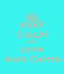 KEEP CALM AND Love Aunt Carrie - Personalised Poster A4 size