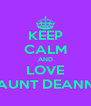 KEEP CALM AND LOVE AUNT DEANN - Personalised Poster A4 size