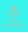 KEEP CALM AND Love Aunt Karrie - Personalised Poster A4 size