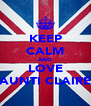 KEEP CALM AND LOVE AUNTI CLAIRE - Personalised Poster A4 size