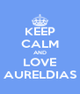 KEEP CALM AND LOVE AURELDIAS - Personalised Poster A4 size