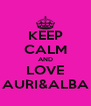 KEEP CALM AND LOVE AURI&ALBA - Personalised Poster A4 size