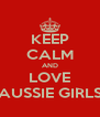KEEP CALM AND LOVE AUSSIE GIRLS - Personalised Poster A4 size