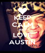 KEEP CALM AND LOVE AUSTIN - Personalised Poster A4 size